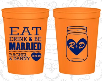 Plastic Cups, Wedding Cups, Stadium Cups, Personalized Cups, Custom Stadium Cups, Custom Wedding Cups, Eat Drink and Be Married Cups (C17)