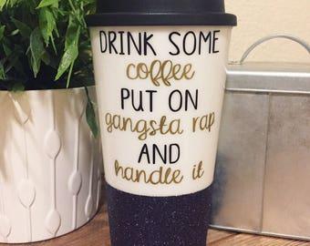 Drink Some Coffee, Gangsta Rap Travel Coffee Cup