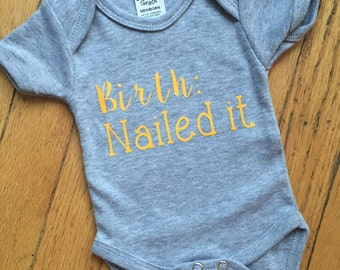 Birth: Nailed it - Funny/Cute Onesie - More colors available