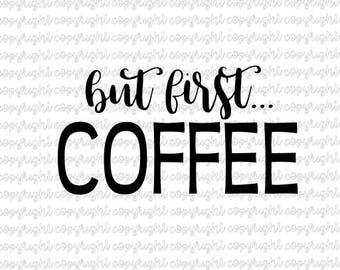 but first coffee - SVG DXF - cut file - silhouette - cameo - cricut