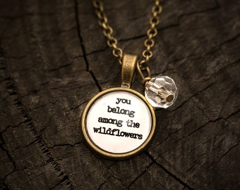 FREE SHIPPING - You Belong Among The Wildflowers - Quote Necklace - Jewerly - Inspiration Necklace - Quote Jewelry - Quote Necklace