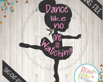 dance svg Dance like no one is watching SVG, DXF, EPS cut file Dance svg dance cut file ballet svg ballet cut file ballerina svg ballerina