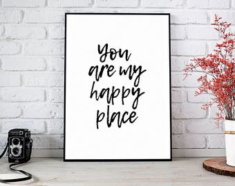 You Are My Happy Place,Happy Place,Love,My Happy Place,Printable Wall Art,Instant Download,You Are My Happy,Home Decor,Anniversary,Wall Art