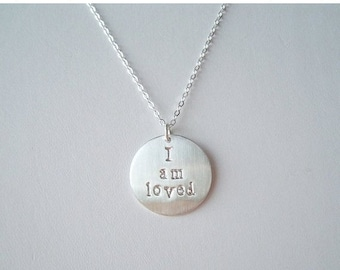 ON SALE I am Loved, Hand Stamped Necklace, Sterling, Gold, or Rose Gold, Personalized Disc, Message Necklace, Religious Jewelry, Religious N