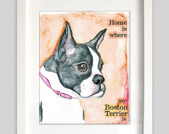 Home Is Where My Boston Terrier Is 8x10 - Dog Lovers Art Print