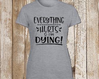 Everything Hurts and I'm Dying T-Shirt. Custom Vinyl Tee