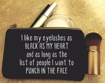 I Like My Eyelashes As Black As My Heart And As Long As The People I Want To Punch In The Face - small makeup bag, cosmetic case, tote