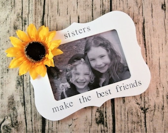 Sunflower Picture frame for Sister gifts for birthday, sisters make the best of friends frame 4 x 6