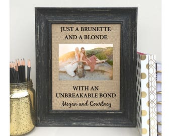 ON SALE   Just a Brunette and a Blonde with an Unbreakable Bond Best Friend Gift Print Sign