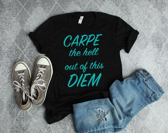CARPE the hell out of this DIEM T-Shirt, Graphic Tee, Workout T-Shirt, Womens T-Shirt, Carpe Diem, Seize The Day, Quote Shirt, Gift for Her