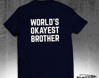 World's Okayest Brother - brother t shirt - funny gift for brother - Birthday Gift -  Tee shirt