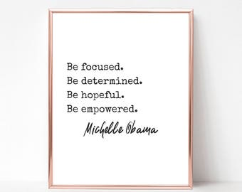 Be Focused Be Determined Be Hopeful Be Empowered Print - DIGITAL DOWNLOAD - Michelle Obama Quote Print - Instant Download Printable Art