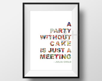 A Party Without Cake is Just a Meeting, Julia Child, Digital Download, Kitchen Art, Quotes, Typography