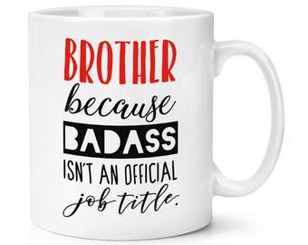 Brother Because Badass Isn't An Official Job Title 10oz Mug Cup