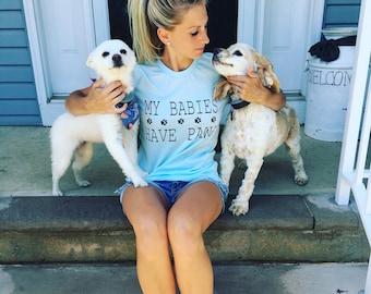 My Babies Have Paws - Dog Mom Shirt - Dog Mom - Dog Mama shirt - Fur Mom Shirt - Dog Shirt - Dog Lover shirt  - Dog mom shirts - Dog MOM
