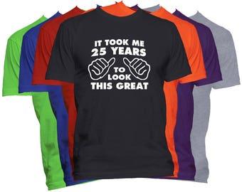 Birthday T Shirt 25 Birthday Gift Shirt It Took Me Years To Look This Good Funny Birthday T Shirt Gift