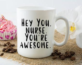 Hey Nurse Coffee Mug - Fun Nurse Mug - Gift for Nurses - Hey Nurse, You're awesome - Mother's Day or Birthday Gift - Dishwasher Safe