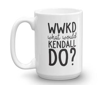 WWKD / What Would Kendall Do / Kendall Inspired / Statement Mug / Funny Mug