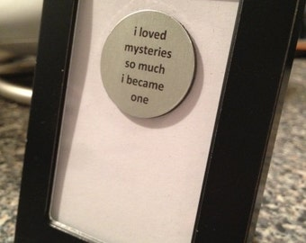 Quote | Magnet | Frame - I Loved Mysteries So Much I Became One