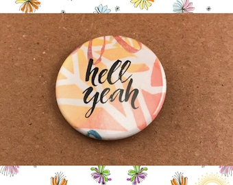 "Hell Yeah- 1.75"" Button, Ceramic Magnet, Keychain"