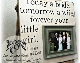 Father of the Bride Gift,  Personalized Picture Frame, Today a Bride Tomorrow a Wife Forever Your Little Girl 16x16 The Sugared Plums Frames