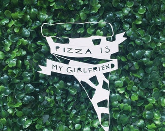 Pizza Is My Girlfriend - Handcut paper artwork