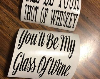 Ill Be Your Glass of Wine Youll Be my Shot Of Whiskey Music Lyric Decal