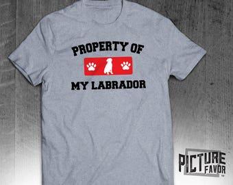 Labrador Dog T-Shirt - Property of My Labrador Tee - Black Lab - Chocolate Lab - Yellow Lab - Dog Lover Shirt - Custom Tee