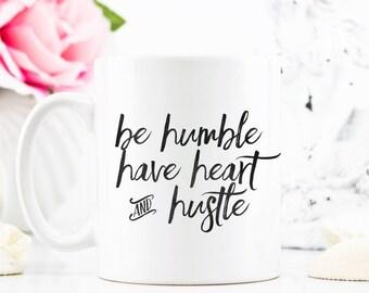 Be Humble Have Heart and Hustle  Coffee Mug - Coffee Cup - Large Coffee Mug - Statement Mug - Inspirational Mug - Boss Lady Mugs - Big Mug