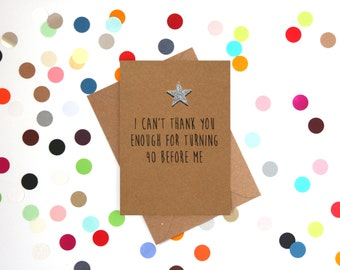 Funny 40th Birthday Card, 40th Birthday Card, Funny Birthday Card: I can't thank you enough for turning 40 before I do