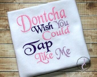 Tap Dance Shirt  - Tap Dance, Dance Shirt, Dancewear, Dance Wear, Dontcha Wish You Could Tap Like Me, Girls Dance, Dance Outfit, Girls Dress