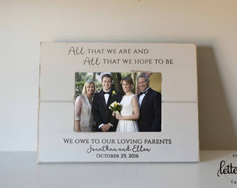 Parents Wedding gift, Picture Frame,  All that we are, all we hope to be, we owe to our loving parents frame present, custom, personalized