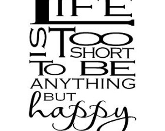Life is too short to be anything but happy wall decal