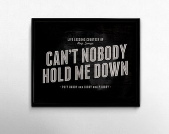 90s Rap Music Can't Nobody Hold Me Down Puff Daddy Diddy, Black White Rap Song Lyric Art Print, Typography Life Lessons Music Wall Art