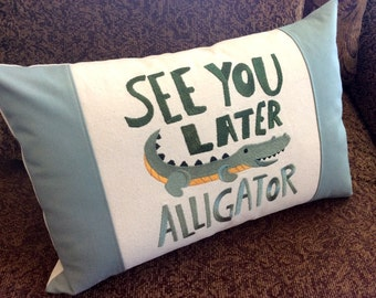 See You Later Alligator Custom Embroidered Pillow Cover, Good Bye Sayings, In Awhile Crocodile, One of a Kind, Gift for Boy, Grandson