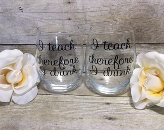 I teach therefore I drink, Teacher wine glass, Teacher gift, Teacher Christmas Gift, Funny Teacher Glass,Teacher Appreciation Gift,
