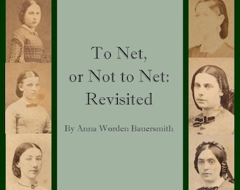 To Net, or Not to Net: Revisited by Anna Worden Bauersmith - Electronic Version