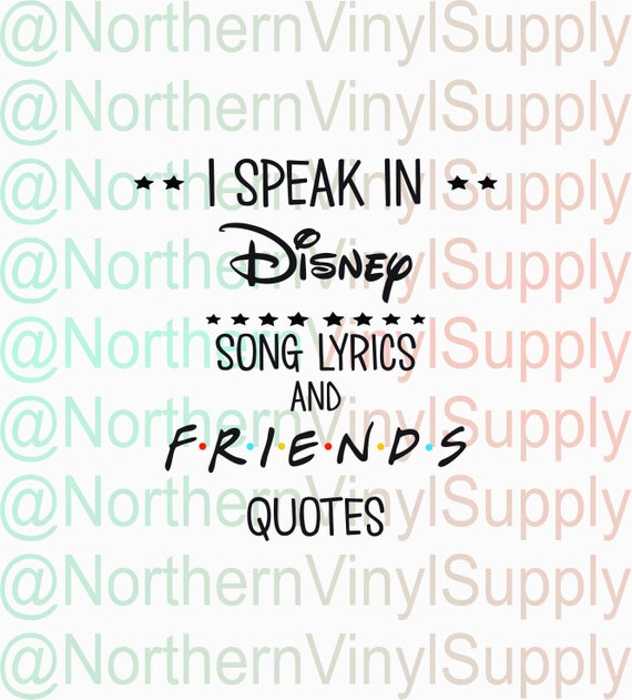 I Speak in Disney Song Lyrics and Friends Quotes Friends SVG