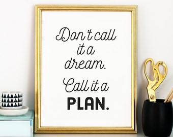 Motivational quote - Don't call it a dream call it a plan PRINTABLE - inspirational quote, typography poster, black & white instant download