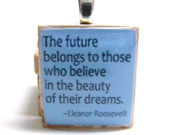Eleanor Roosevelt quote -  The future belongs to those - blue Scrabble tile pendant or charm