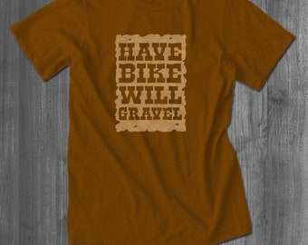 Have Bike will Gravel Bicycling T shirt bicycling tops and tees t-shirts| Free Shipping