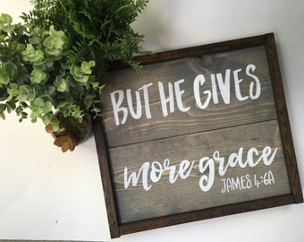 But He Gives More Grace, James 6 4 Handcrafted Wooden Sign