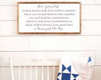 Love grows best in little houses sign, Love grows best in little houses just like this sign, love grows best