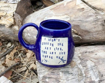 Cobalt Blue Mug-I Didn't Choose the Art Life.  The Art Life Chose Me-Paint Palette -Pottery Handmade by Daisy Friesen