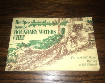 Vintage Cookbook - Recipes From The Boundary Waters Chef - Fish and Wild Game Recipes by Bob Schranck, 1st Edition