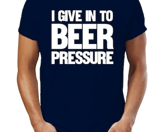 I Give In To Beer Pressure Peer Party Lager Drink Hangover Mens T-Shirt Tshirt