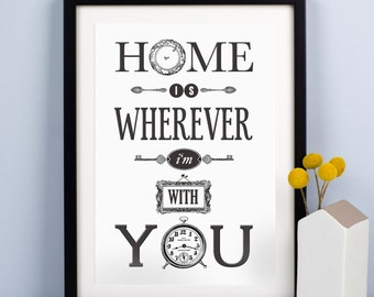 Home is Wherever I'm With You, Black & White, Valentines, Engagement, Anniversary, Personalised Gift, Home Sweet Home, Love Quote, 8 x 10
