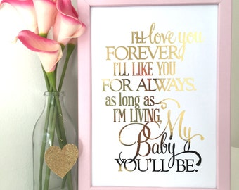 I'll love you forever, I'll like for you always, my baby you'll be gold foil print. Nursery baby room artwork typography