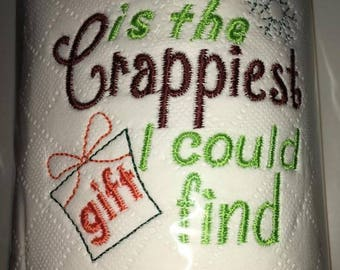 Novelty Embroidered 'This is the Crappiest Gift I could find' toilet roll **ideal gift**