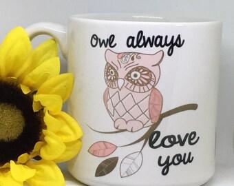 Owl always love you mug, Valentine's Day mug, mug for her, cute owl mug,